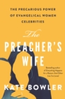 The Preacher's Wife : The Precarious Power of Evangelical Women Celebrities - Book