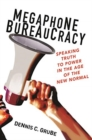 Megaphone Bureaucracy : Speaking Truth to Power in the Age of the New Normal - Book