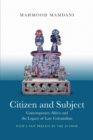 Citizen and Subject : Contemporary Africa and the Legacy of Late Colonialism - Book