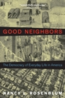 Good Neighbors : The Democracy of Everyday Life in America - Book
