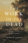 The Work of the Dead : A Cultural History of Mortal Remains - Book