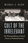 Cult of the Irrelevant : The Waning Influence of Social Science on National Security - Book