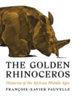 The Golden Rhinoceros : Histories of the African Middle Ages - Book