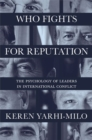 Who Fights for Reputation : The Psychology of Leaders in International Conflict - Book