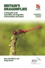 Britain's Dragonflies : A Field Guide to the Damselflies and Dragonflies of Great Britain and Ireland - Fully Revised and Updated Fourth Edition - Book