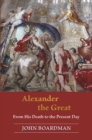Alexander the Great : From His Death to the Present Day - Book