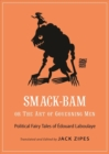 Smack-Bam, or The Art of Governing Men : Political Fairy Tales of Edouard Laboulaye - Book