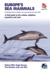 Europe's Sea Mammals Including the Azores, Madeira, the Canary Islands and Cape Verde : A field guide to the whales, dolphins, porpoises and seals - Book
