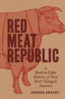Red Meat Republic : A Hoof-to-Table History of How Beef Changed America - Book