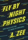 Fly by Night Physics : How Physicists Use the Backs of Envelopes - Book
