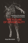 The Future of Immortality : Remaking Life and Death in Contemporary Russia - Book