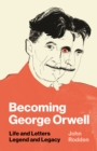 Becoming George Orwell : Life and Letters, Legend and Legacy - Book