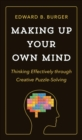 Making Up Your Own Mind : Thinking Effectively through Creative Puzzle-Solving - Book