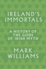 Ireland's Immortals : A History of the Gods of Irish Myth - Book