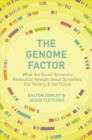 The Genome Factor : What the Social Genomics Revolution Reveals about Ourselves, Our History, and the Future - Book