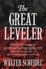 The Great Leveler : Violence and the History of Inequality from the Stone Age to the Twenty-First Century - Book