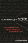 The Mathematics of Secrets : Cryptography from Caesar Ciphers to Digital Encryption - Book