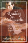 Reading Machiavelli : Scandalous Books, Suspect Engagements, and the Virtue of Populist Politics - Book