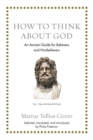 How to Think about God : An Ancient Guide for Believers and Nonbelievers - Book