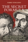 The Secret Formula : How a Mathematical Duel Inflamed Renaissance Italy and Uncovered the Cubic Equation - Book