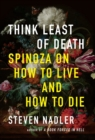 Think Least of Death : Spinoza on How to Live and How to Die - Book