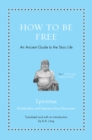 How to Be Free : An Ancient Guide to the Stoic Life - eBook