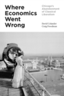 Where Economics Went Wrong : Chicago's Abandonment of Classical Liberalism - eBook