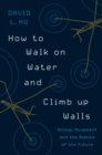 How to Walk on Water and Climb up Walls : Animal Movement and the Robots of the Future - eBook
