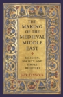 The Making of the Medieval Middle East : Religion, Society, and Simple Believers - eBook