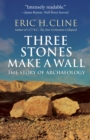 Three Stones Make a Wall : The Story of Archaeology - eBook