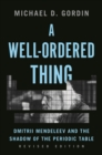 A Well-Ordered Thing : Dmitrii Mendeleev and the Shadow of the Periodic Table, Revised Edition - eBook