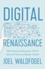 Digital Renaissance : What Data and Economics Tell Us about the Future of Popular Culture - eBook