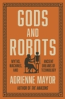Gods and Robots : Myths, Machines, and Ancient Dreams of Technology - eBook