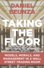 Taking the Floor : Models, Morals, and Management in a Wall Street Trading Room - eBook