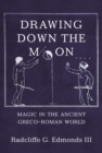 Drawing Down the Moon : Magic in the Ancient Greco-Roman World - eBook