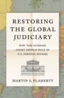 Restoring the Global Judiciary : Why the Supreme Court Should Rule in U.S. Foreign Affairs - eBook
