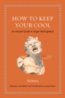 How to Keep Your Cool : An Ancient Guide to Anger Management - eBook