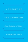 A Theory of the Aphorism : From Confucius to Twitter - Book