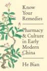 Know Your Remedies : Pharmacy and Culture in Early Modern China - eBook