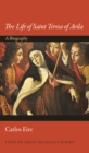 The Life of Saint Teresa of Avila : A Biography - eBook