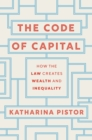 The Code of Capital : How the Law Creates Wealth and Inequality - eBook