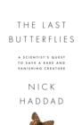 The Last Butterflies : A Scientist's Quest to Save a Rare and Vanishing Creature - eBook