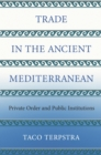 Trade in the Ancient Mediterranean : Private Order and Public Institutions - eBook