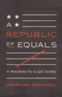 A Republic of Equals : A Manifesto for a Just Society - eBook