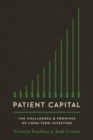 Patient Capital : The Challenges and Promises of Long-Term Investing - eBook