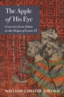 The Apple of His Eye : Converts from Islam in the Reign of Louis IX - Book
