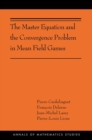 The Master Equation and the Convergence Problem in Mean Field Games : (AMS-201) - Book