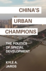 China's Urban Champions : The Politics of Spatial Development - Book