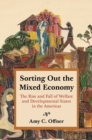 Sorting Out the Mixed Economy : The Rise and Fall of Welfare and Developmental States in the Americas - Book