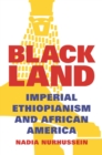 Black Land : Imperial Ethiopianism and African America - Book
